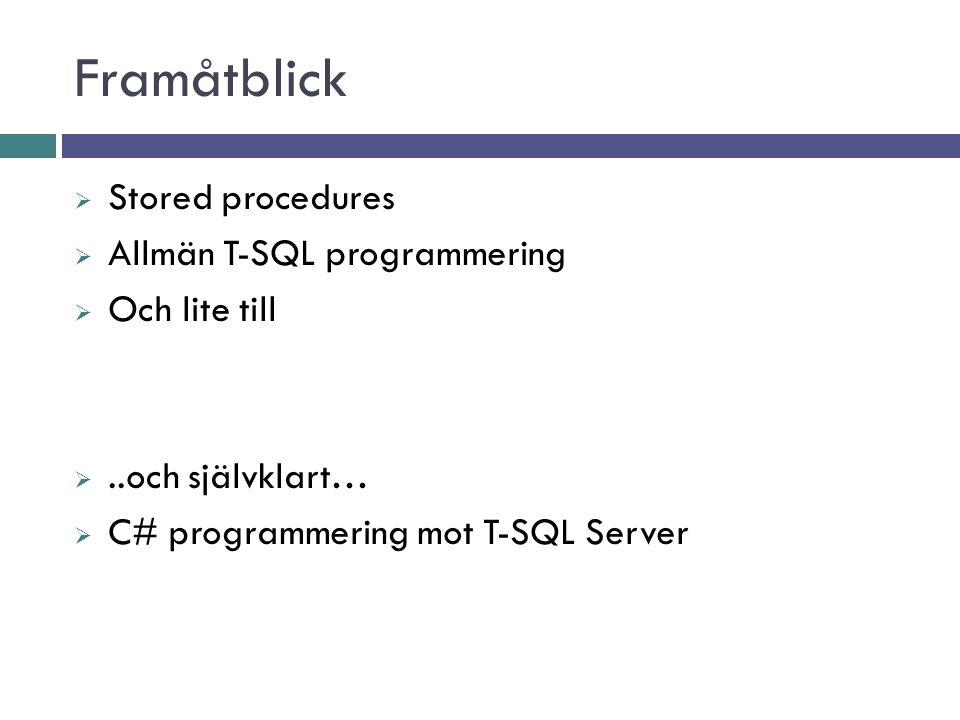Framåtblick  Stored procedures  Allmän T-SQL programmering  Och lite till ..och självklart…  C# programmering mot T-SQL Server