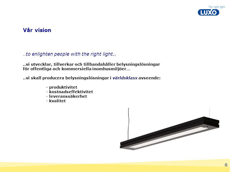 6.. to enlighten people with the right light....vi utvecklar, tillverkar och tillhandahåller belysningslösningar för offentliga och kommersiella inomh