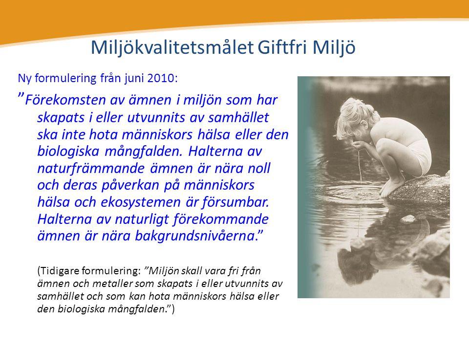 """Miljökvalitetsmålet Giftfri Miljö Ny formulering från juni 2010: """" Förekomsten av ämnen i miljön som har skapats i eller utvunnits av samhället ska in"""