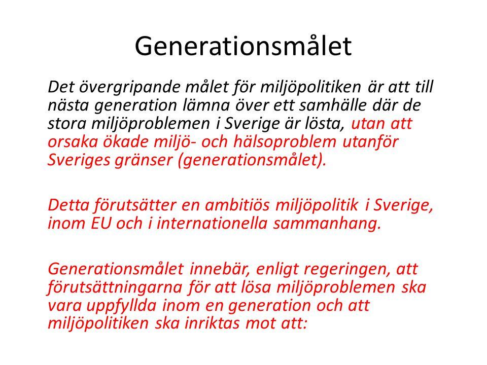 Generationsmålet Det övergripande målet för miljöpolitiken är att till nästa generation lämna över ett samhälle där de stora miljöproblemen i Sverige