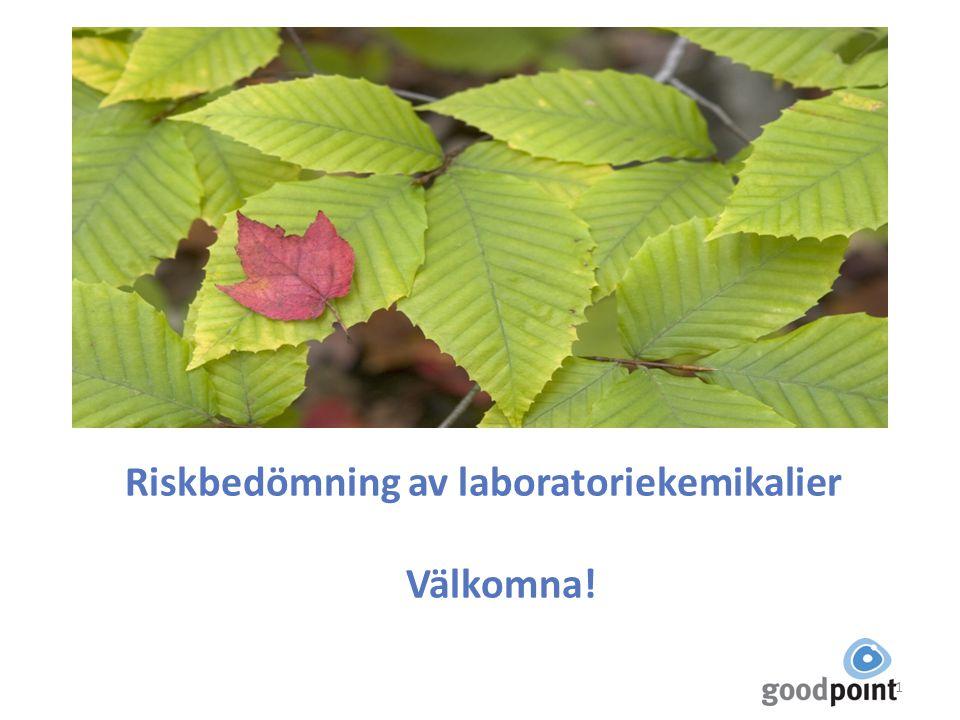 Riskbedömning av laboratoriekemikalier Välkomna! 1