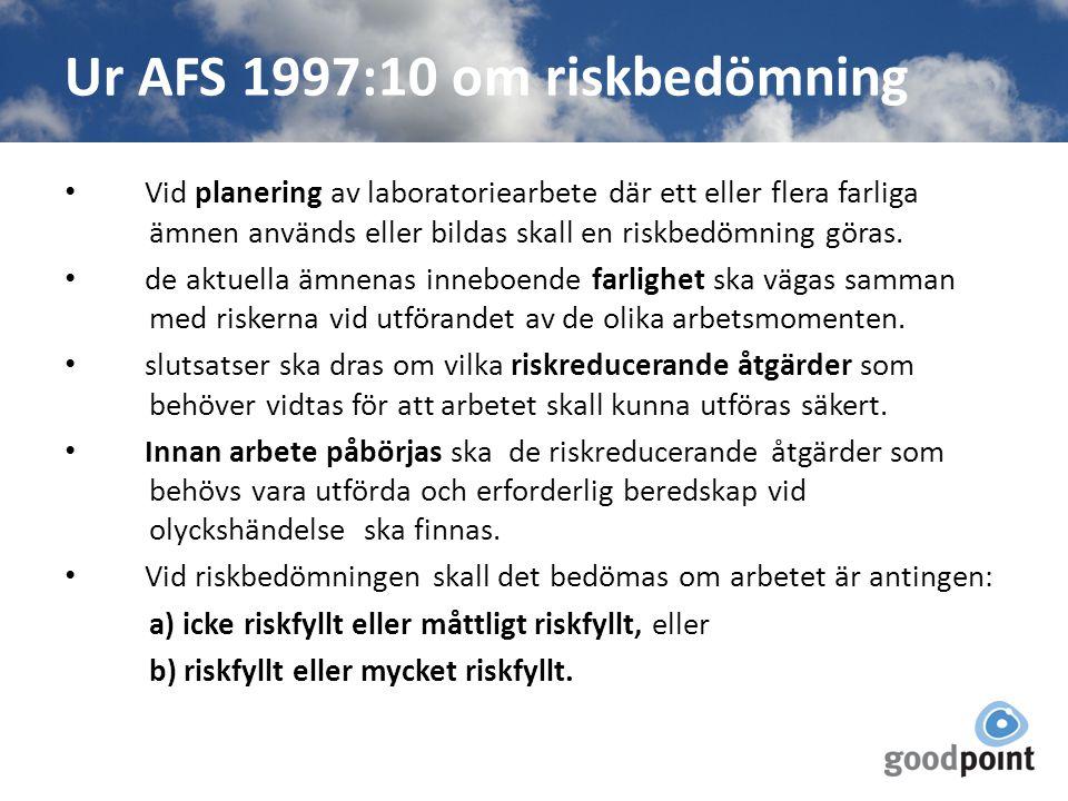 Ur AFS 1997:10 om riskbedömning Vid planering av laboratoriearbete där ett eller flera farliga ämnen används eller bildas skall en riskbedömning göras