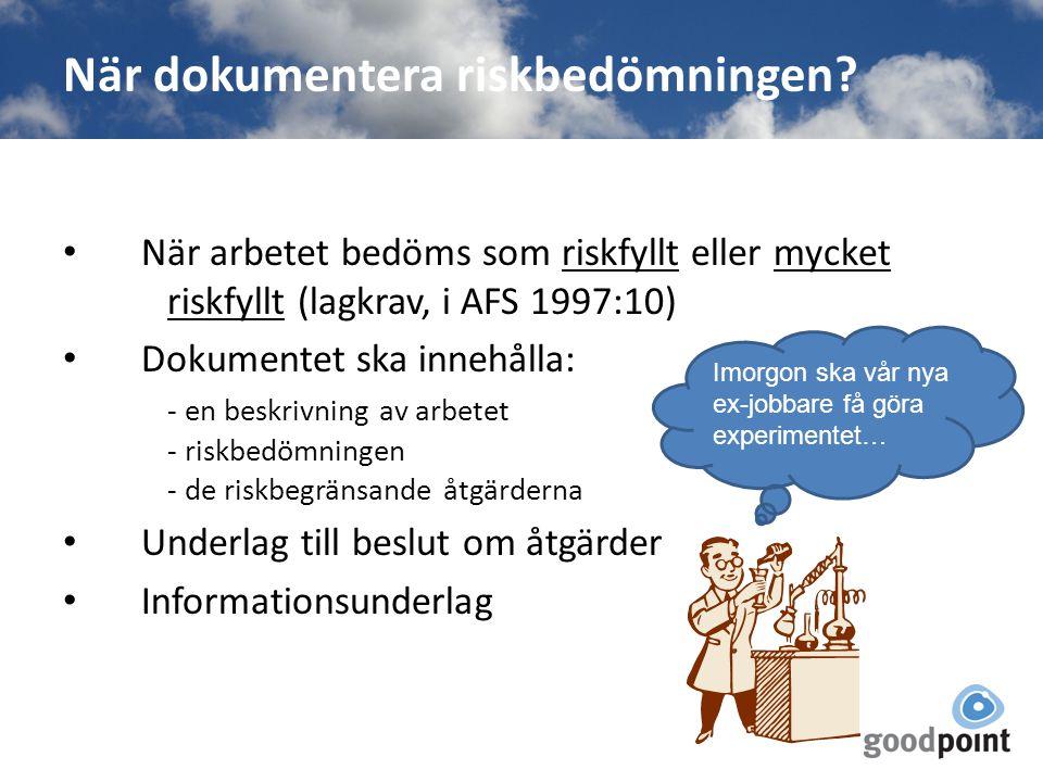 När dokumentera riskbedömningen? När arbetet bedöms som riskfyllt eller mycket riskfyllt (lagkrav, i AFS 1997:10) Dokumentet ska innehålla: - en beskr