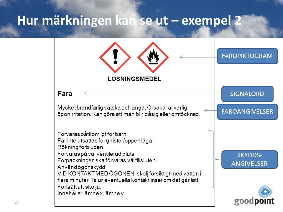 Hur märkningen kan se ut – exempel 2 37 LÖSNINGSMEDEL Fara Mycket brandfarlig vätska och ånga. Orsakar allvarlig ögonirritation. Kan göra att man blir
