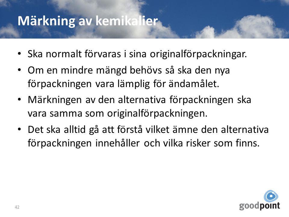 Märkning av kemikalier Ska normalt förvaras i sina originalförpackningar. Om en mindre mängd behövs så ska den nya förpackningen vara lämplig för ända