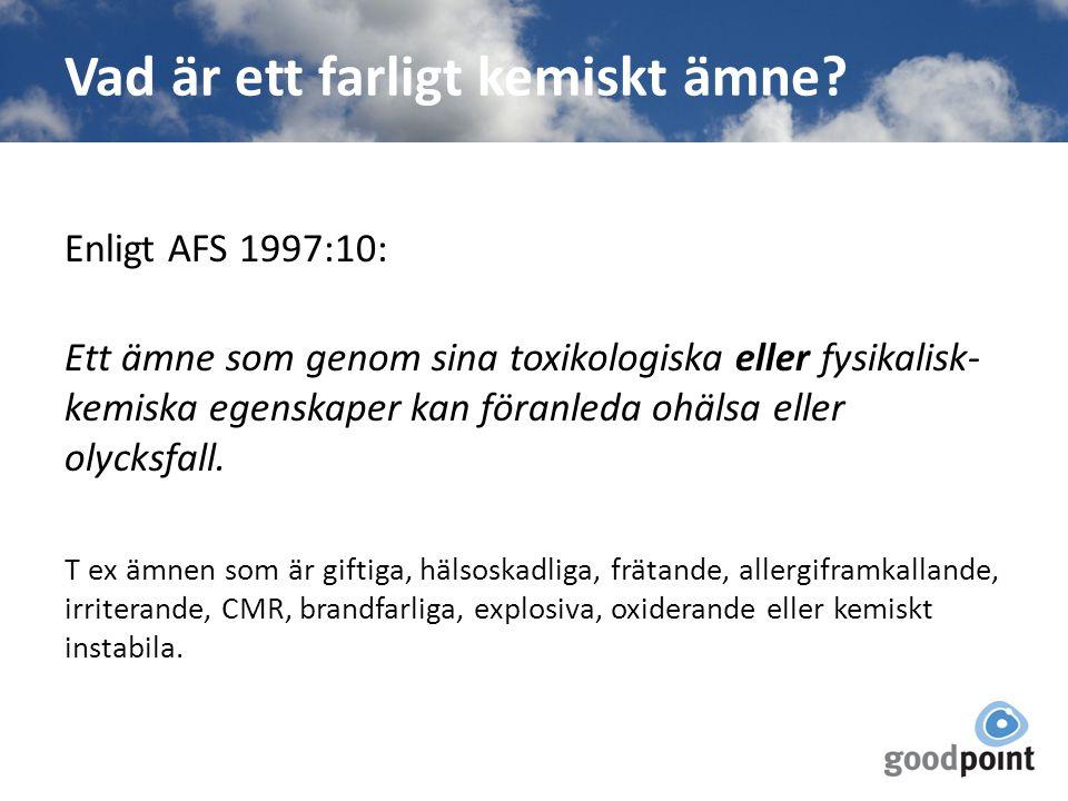 Vad är ett farligt kemiskt ämne? Enligt AFS 1997:10: Ett ämne som genom sina toxikologiska eller fysikalisk- kemiska egenskaper kan föranleda ohälsa e