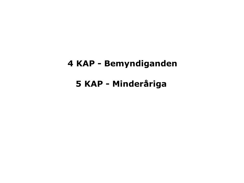 4 KAP - Bemyndiganden 5 KAP - Minderåriga