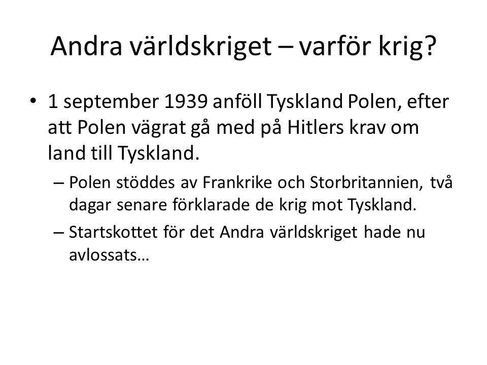 Andra världskriget – varför krig? 1 september 1939 anföll Tyskland Polen, efter att Polen vägrat gå med på Hitlers krav om land till Tyskland. – Polen
