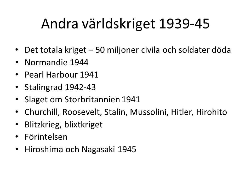 Andra världskriget 1939-45 Det totala kriget – 50 miljoner civila och soldater döda Normandie 1944 Pearl Harbour 1941 Stalingrad 1942-43 Slaget om Sto