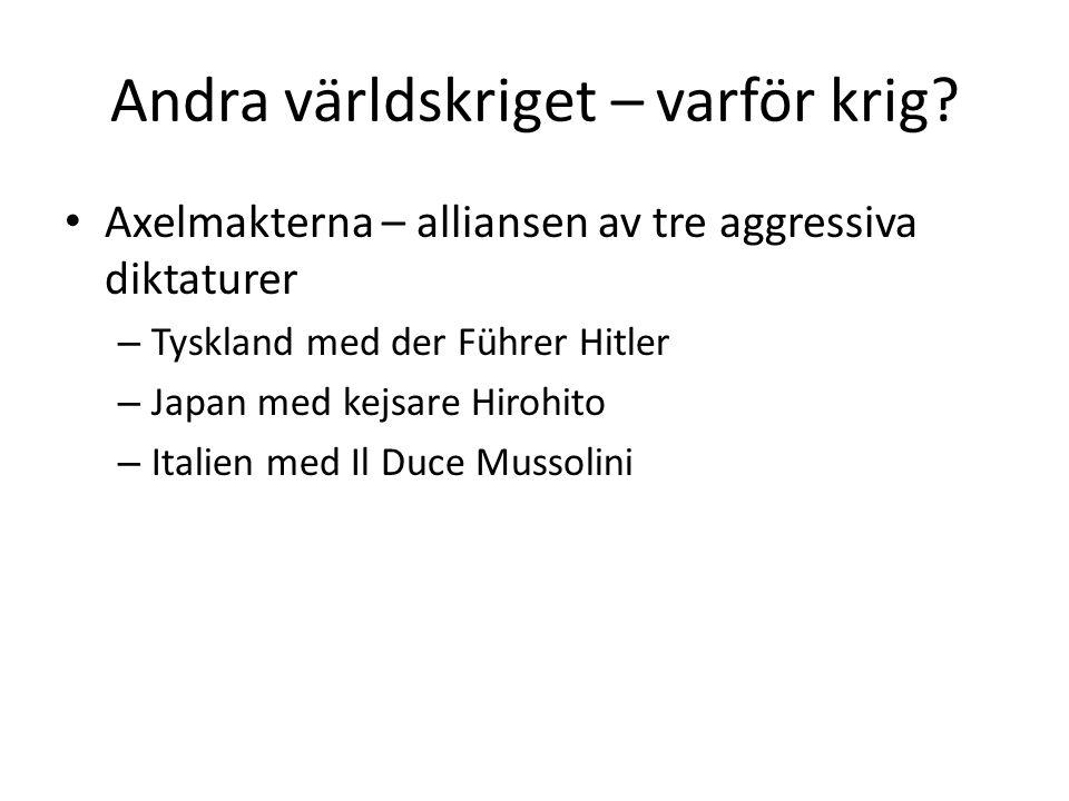 Andra världskriget – varför krig? Axelmakterna – alliansen av tre aggressiva diktaturer – Tyskland med der Führer Hitler – Japan med kejsare Hirohito