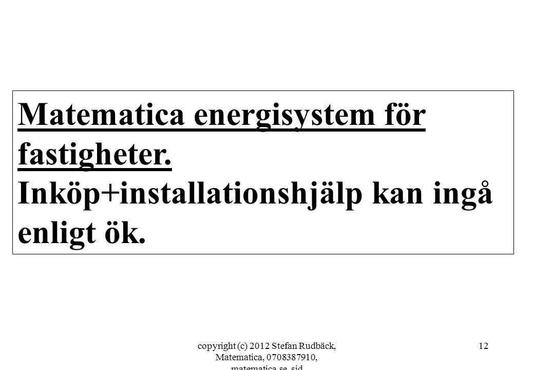 copyright (c) 2012 Stefan Rudbäck, Matematica, 0708387910, matematica.se, sid 12 Matematica energisystem för fastigheter. Inköp+installationshjälp kan