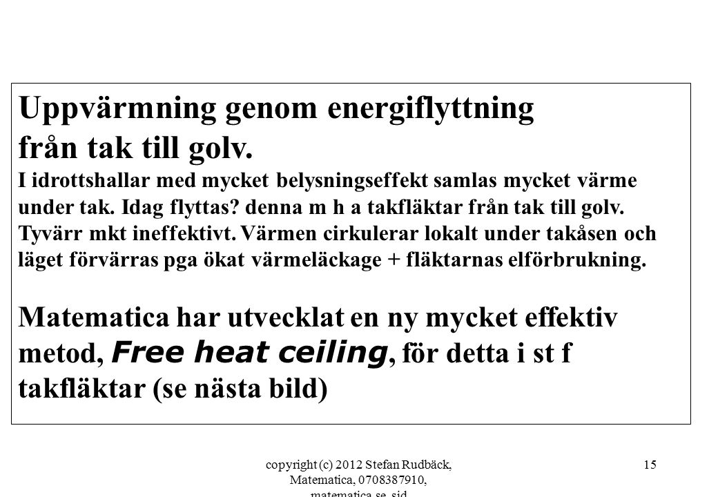 copyright (c) 2012 Stefan Rudbäck, Matematica, 0708387910, matematica.se, sid 15 Uppvärmning genom energiflyttning från tak till golv.