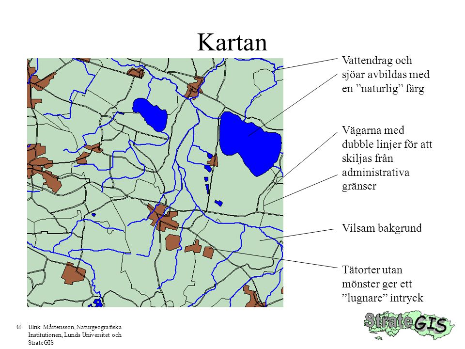 Kartan ©Ulrik Mårtensson, Naturgeografiska Institutionen, Lunds Universitet och StrateGIS Fel färger Fula färger För lika färger För mycket information.