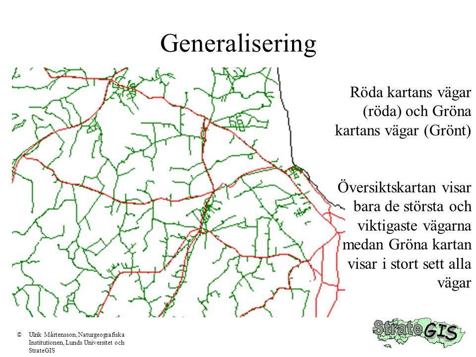 Generalisering ©Ulrik Mårtensson, Naturgeografiska Institutionen, Lunds Universitet och StrateGIS Symbolisering Klassificering Interpolering Förenkling