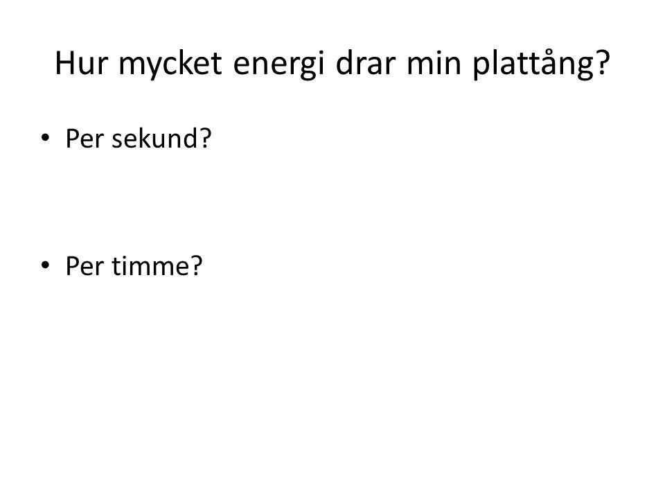 Hur mycket energi drar min plattång? Per sekund? Per timme?