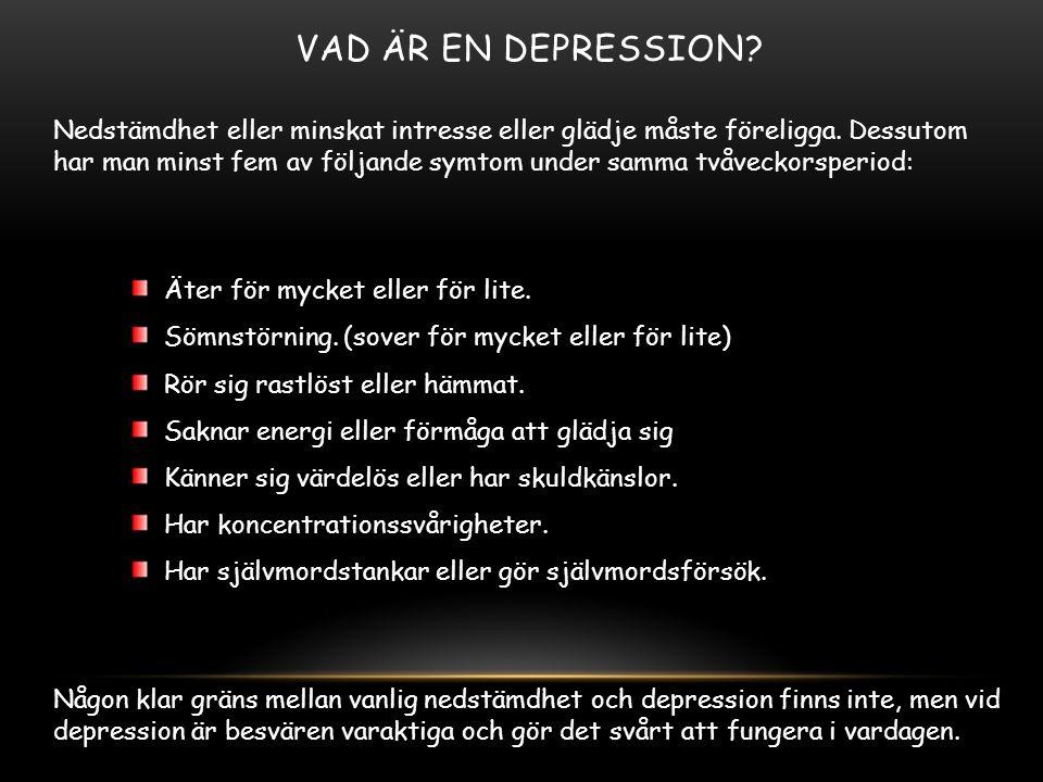 VAD ÄR EN DEPRESSION? Nedstämdhet eller minskat intresse eller glädje måste föreligga. Dessutom har man minst fem av följande symtom under samma tvåve