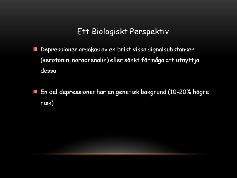 Ett Biologiskt Perspektiv Depressioner orsakas av en brist vissa signalsubstanser (serotonin, noradrenalin) eller sänkt förmåga att utnyttja dessa En