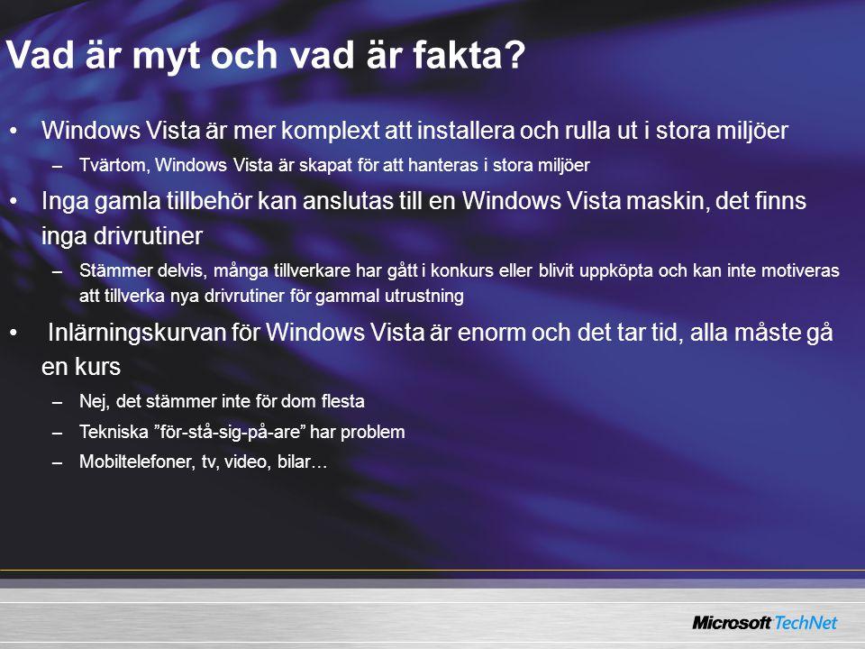 Vad är myt och vad är fakta? Windows Vista är mer komplext att installera och rulla ut i stora miljöer –Tvärtom, Windows Vista är skapat för att hante