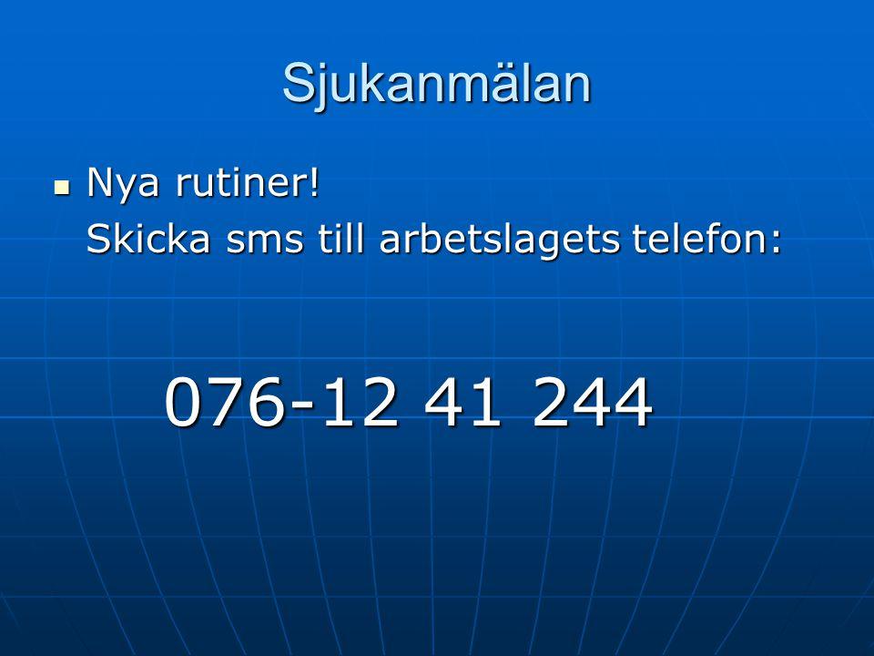 Sjukanmälan Nya rutiner! Nya rutiner! Skicka sms till arbetslagets telefon: 076-12 41 244