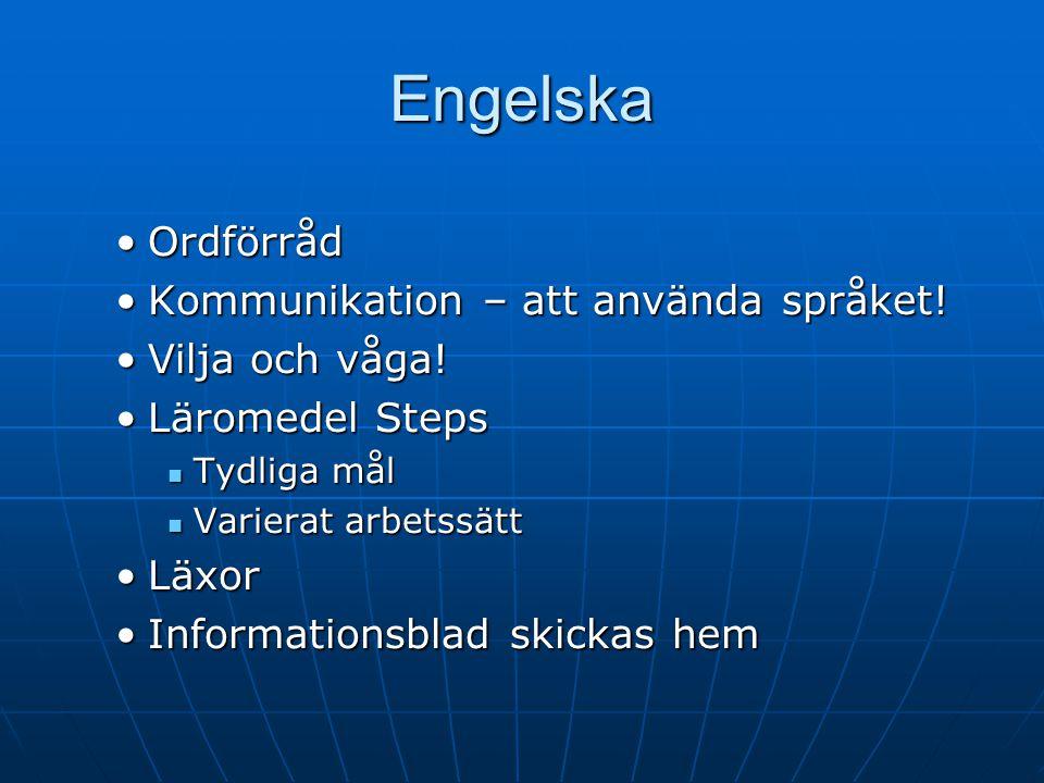 Engelska OrdförrådOrdförråd Kommunikation – att använda språket!Kommunikation – att använda språket! Vilja och våga!Vilja och våga! Läromedel StepsLär