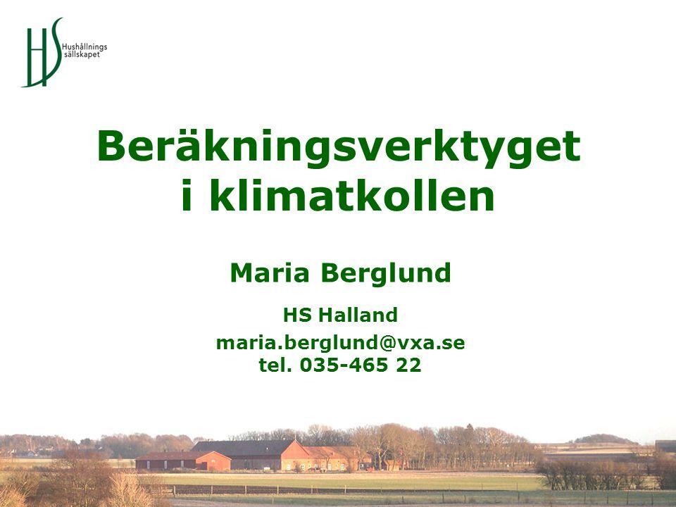 Maria Berglund, HS Halland Om verktyget Förenklat Carbon footprint av en hel gård (ton CO 2 -ekv) –Vad stort/smått, vad har betydelse –Ännu inget om åtgärder