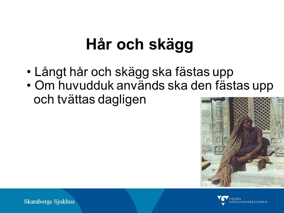 Skaraborgs Sjukhus Hår och skägg Långt hår och skägg ska fästas upp Om huvudduk används ska den fästas upp och tvättas dagligen