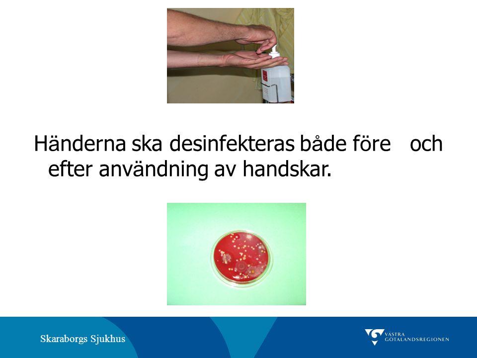 Skaraborgs Sjukhus H ä nderna ska desinfekteras b å de f ö re och efter anv ä ndning av handskar.