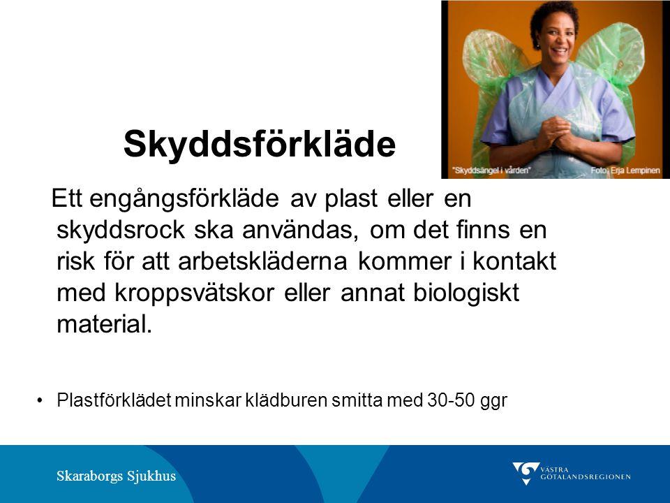 Skaraborgs Sjukhus Skyddsförkläde Ett engångsförkläde av plast eller en skyddsrock ska användas, om det finns en risk för att arbetskläderna kommer i kontakt med kroppsvätskor eller annat biologiskt material.