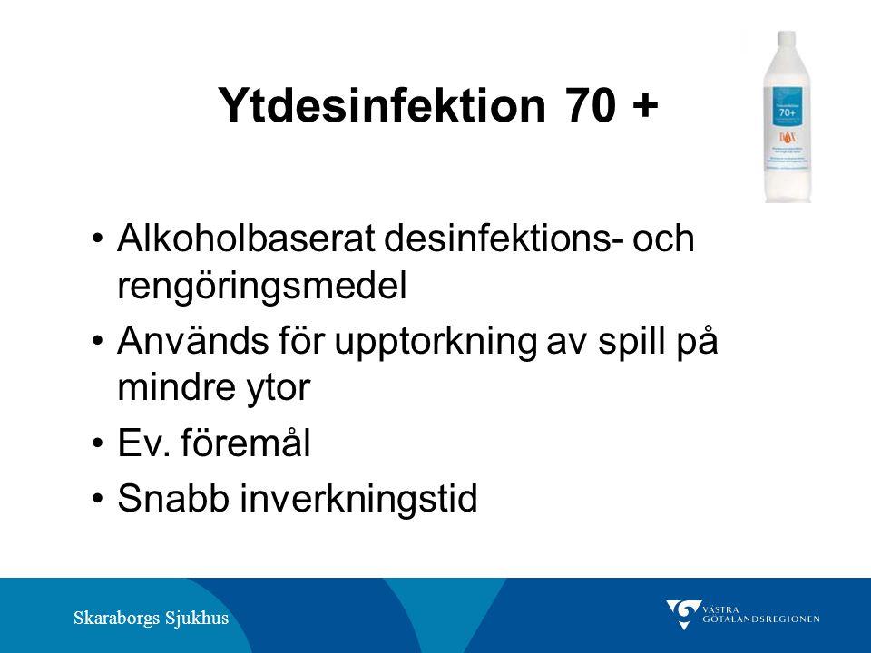 Skaraborgs Sjukhus Ytdesinfektion 70 + Alkoholbaserat desinfektions- och rengöringsmedel Används för upptorkning av spill på mindre ytor Ev.