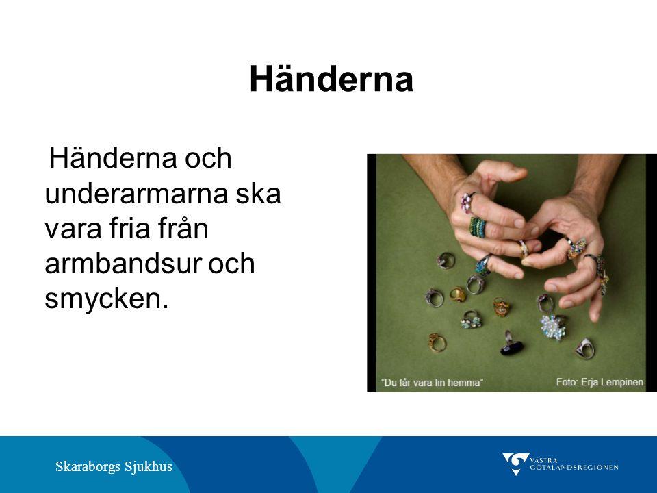 Händerna Händerna och underarmarna ska vara fria från armbandsur och smycken.