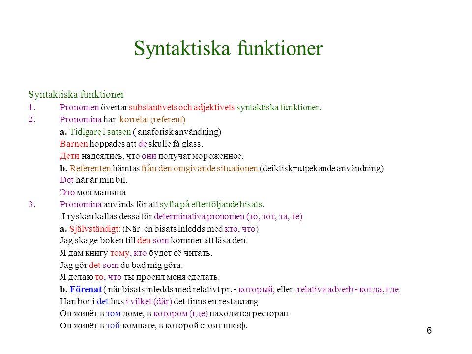 6 Syntaktiska funktioner 1.Pronomen övertar substantivets och adjektivets syntaktiska funktioner.