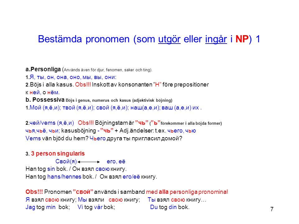 7 Bestämda pronomen (som utgör eller ingår i NP) 1 a.Personliga ( Används även för djur, fenomen, saker och ting).