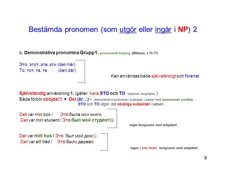 9 Bestämda pronomen (som utgör eller ingår i NP) 3 grupp 1.