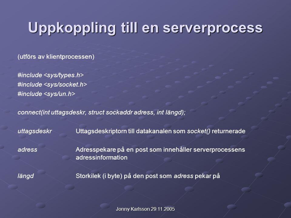 Jonny Karlsson 29.11.2005 Uppkoppling till en serverprocess (utförs av klientprocessen) #include connect(int uttagsdeskr, struct sockaddr adress, int