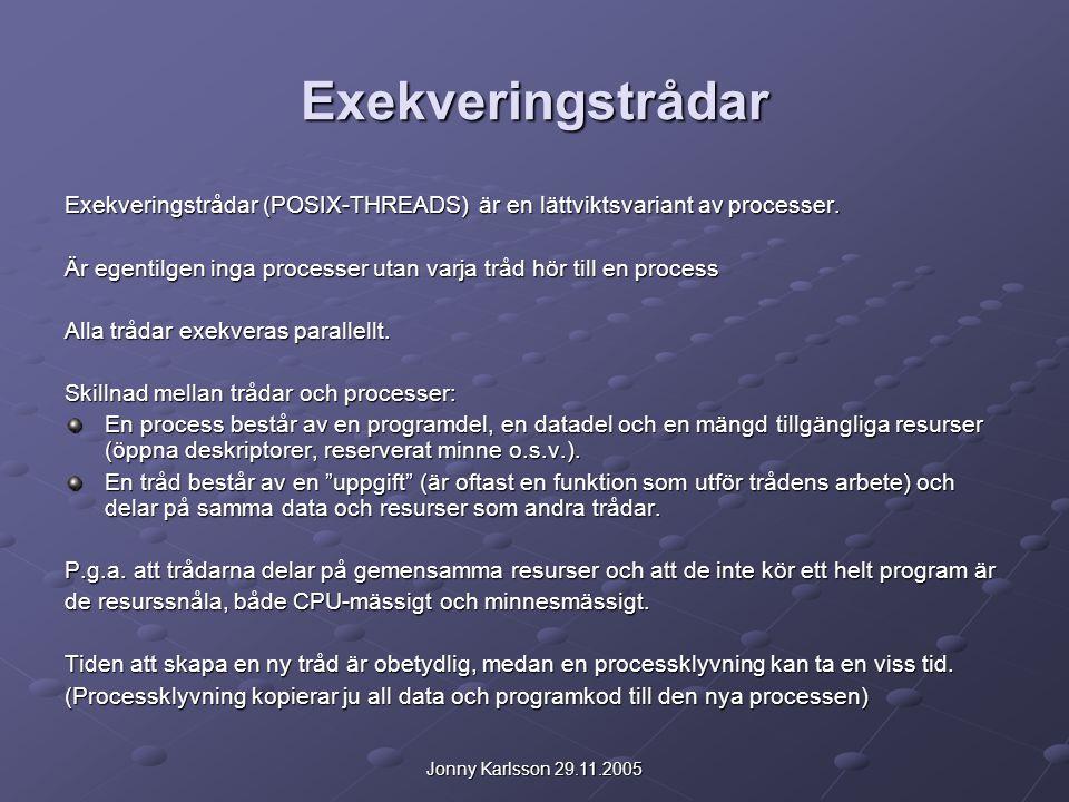 Jonny Karlsson 29.11.2005 Exekveringstrådar Exekveringstrådar (POSIX-THREADS) är en lättviktsvariant av processer. Är egentilgen inga processer utan v