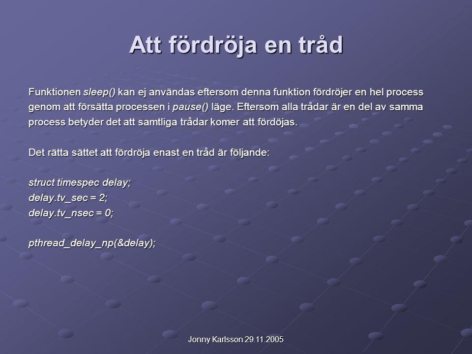 Jonny Karlsson 29.11.2005 Att fördröja en tråd Funktionen sleep() kan ej användas eftersom denna funktion fördröjer en hel process genom att försätta