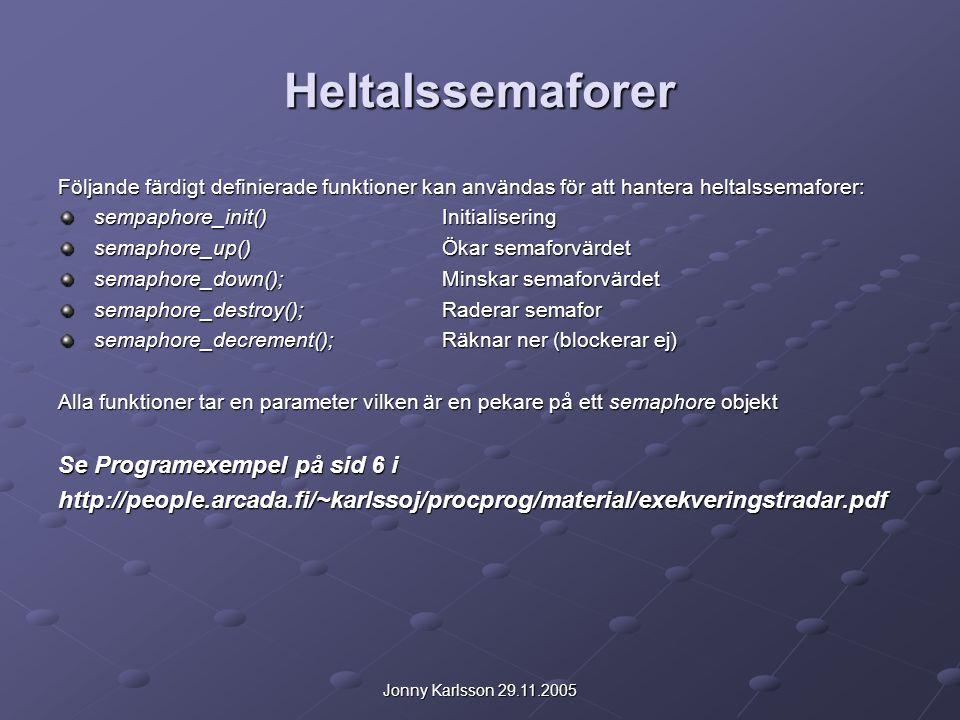 Jonny Karlsson 29.11.2005 Heltalssemaforer Följande färdigt definierade funktioner kan användas för att hantera heltalssemaforer: sempaphore_init()Ini
