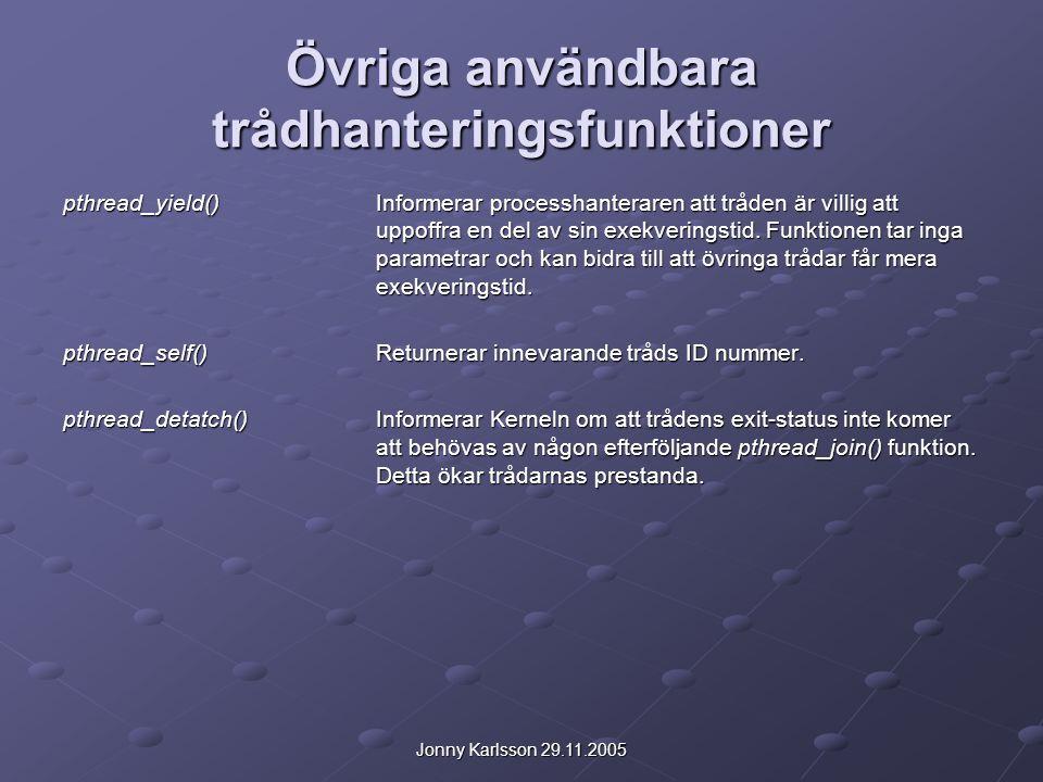 Jonny Karlsson 29.11.2005 Övriga användbara trådhanteringsfunktioner pthread_yield()Informerar processhanteraren att tråden är villig att uppoffra en