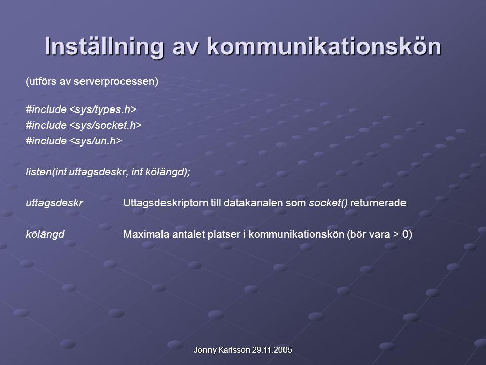 Jonny Karlsson 29.11.2005 Inställning av kommunikationskön (utförs av serverprocessen) #include listen(int uttagsdeskr, int kölängd); uttagsdeskrUttag