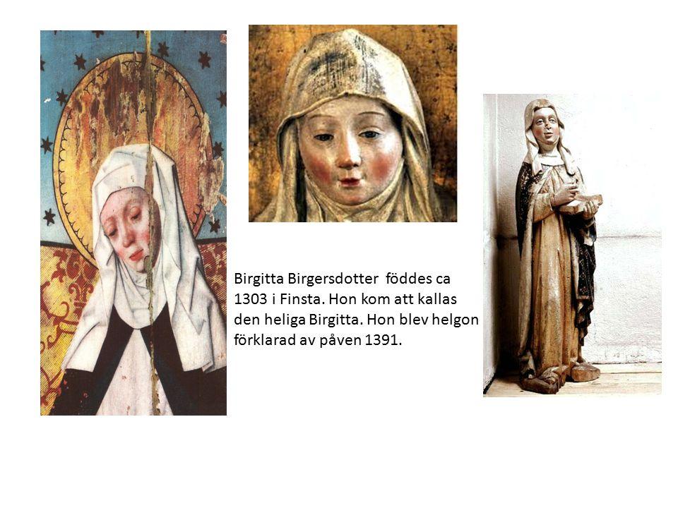 Birgitta Birgersdotter föddes ca 1303 i Finsta. Hon kom att kallas den heliga Birgitta. Hon blev helgon förklarad av påven 1391.