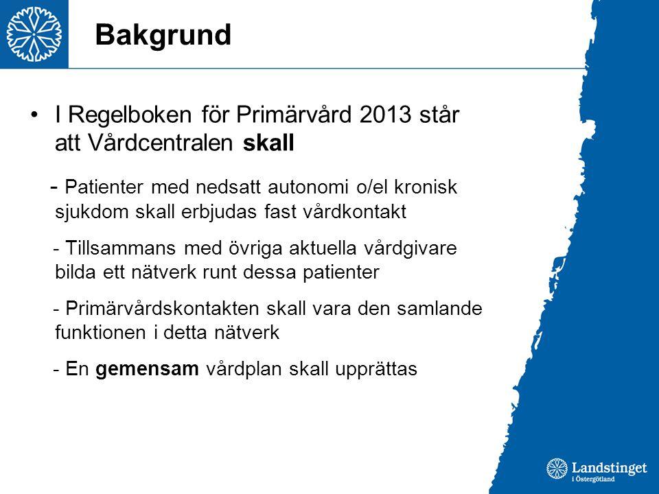 Bakgrund I Regelboken för Primärvård 2013 står att Vårdcentralen skall - Patienter med nedsatt autonomi o/el kronisk sjukdom skall erbjudas fast vårdk