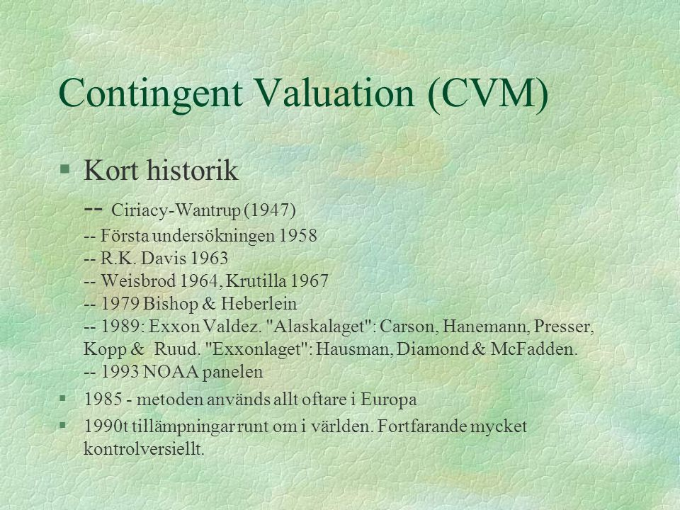Contingent Valuation (CVM) §Kort historik -- Ciriacy-Wantrup (1947) -- Första undersökningen 1958 -- R.K.