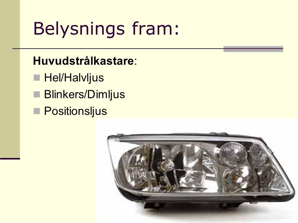 Belysnings fram: Huvudstrålkastare: Hel/Halvljus Blinkers/Dimljus Positionsljus