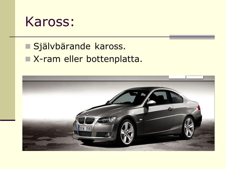 Kaross: Självbärande kaross. X-ram eller bottenplatta.