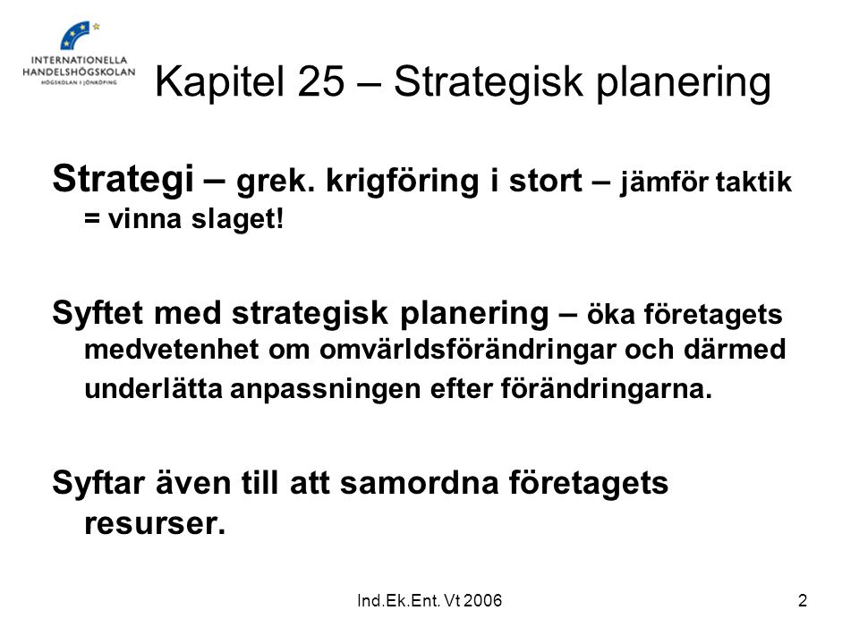 Ind.Ek.Ent.Vt 20062 Kapitel 25 – Strategisk planering Strategi – grek.