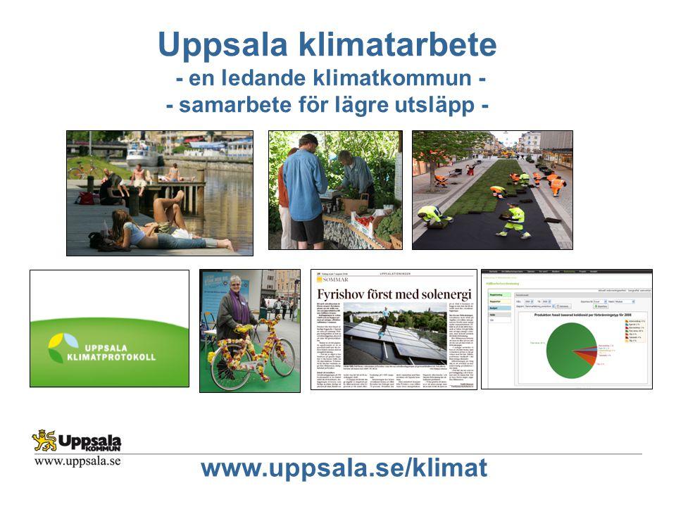 Uppsala klimatarbete - en ledande klimatkommun - - samarbete för lägre utsläpp - www.uppsala.se/klimat