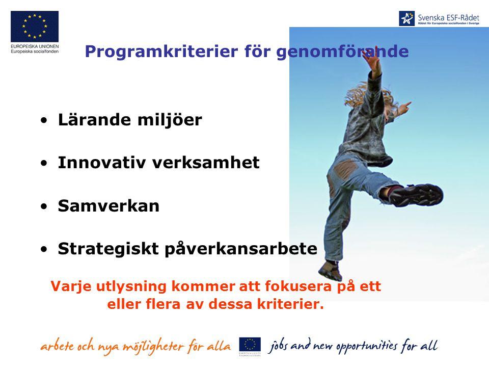 Programkriterier för genomförande Lärande miljöer Innovativ verksamhet Samverkan Strategiskt påverkansarbete Varje utlysning kommer att fokusera på et