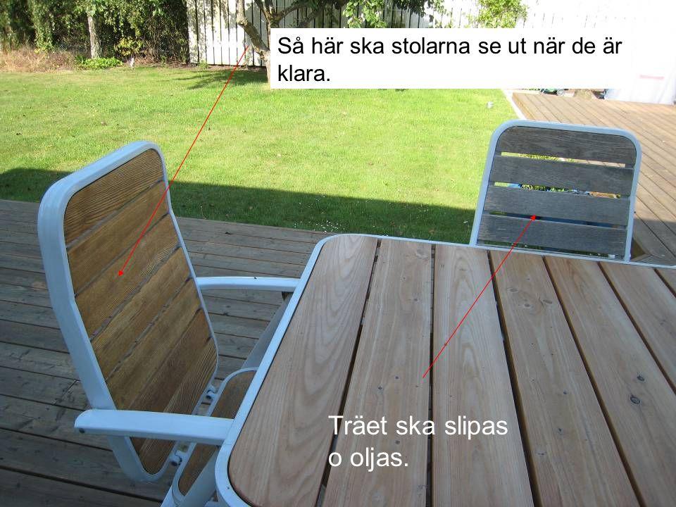 Så här ska stolarna se ut när de är klara. Träet ska slipas o oljas.