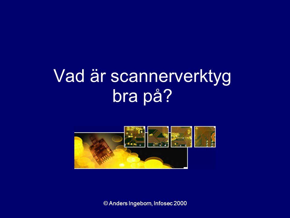 © Anders Ingeborn, Infosec 2000 Vad är scannerverktyg bra på?