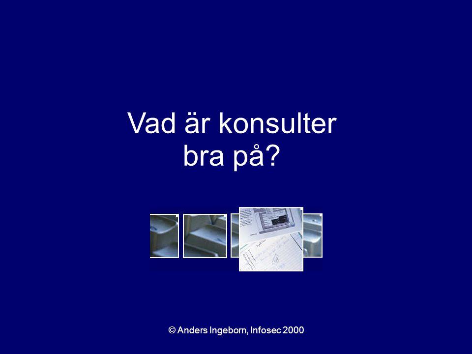 © Anders Ingeborn, Infosec 2000 Vad är konsulter bra på?